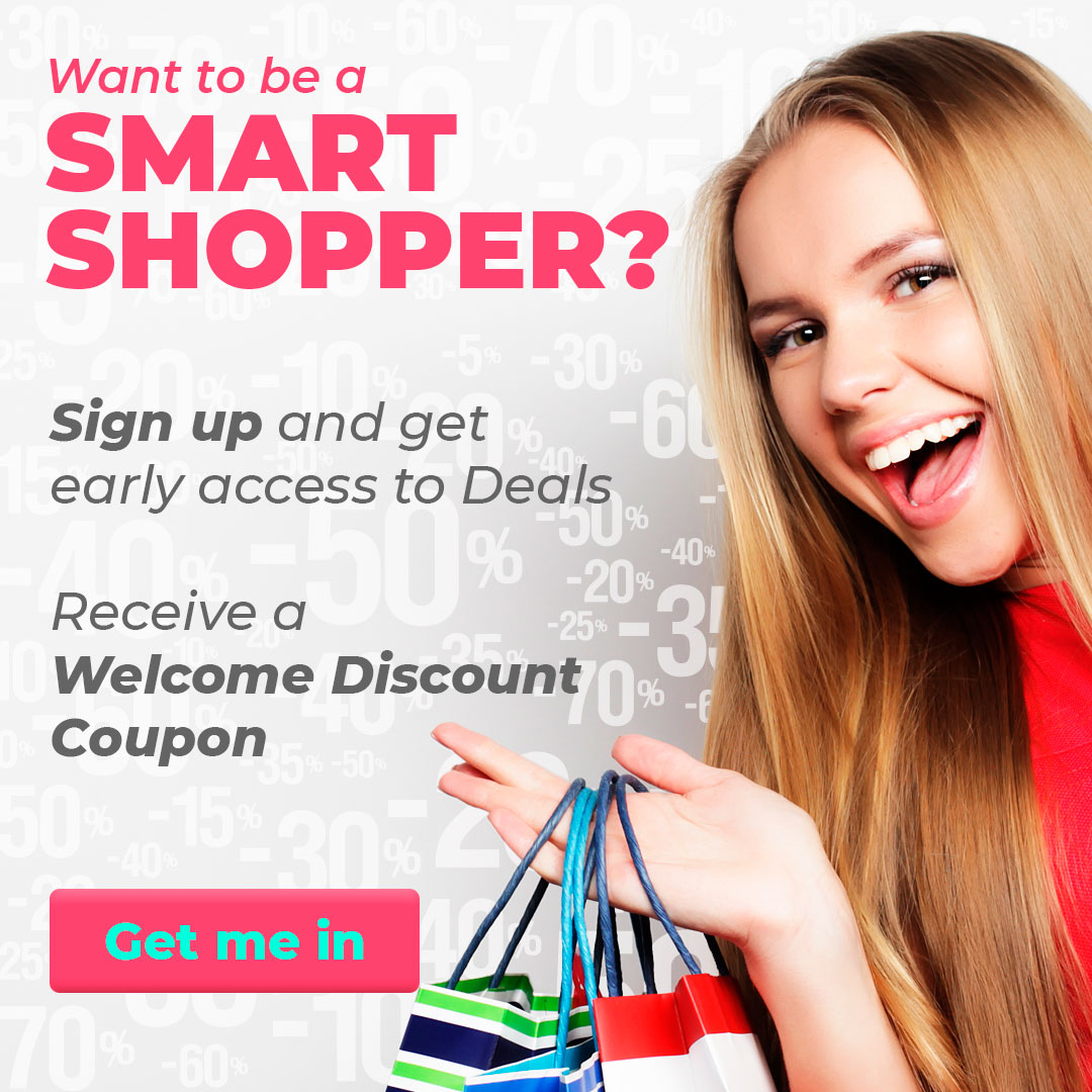 Be a Smart Shopper, sign up and get early access to deals
